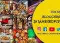 food bloggers in jamshedpur